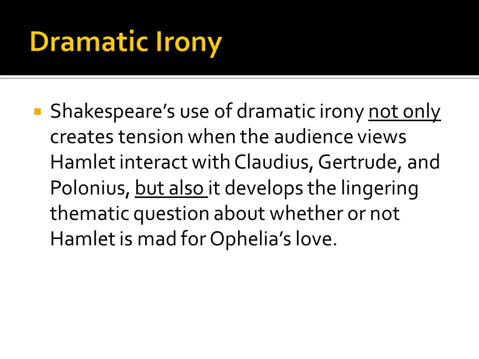 the use of symbolism and dramatic irony in hamlet by william shakespeare Essay about the irony in hamlet by william shakespeare 659 words 3 pages the irony in hamlet in the book hamlet by shakespeare, irony is used numerous times in order to give the reader insight on what is going on.