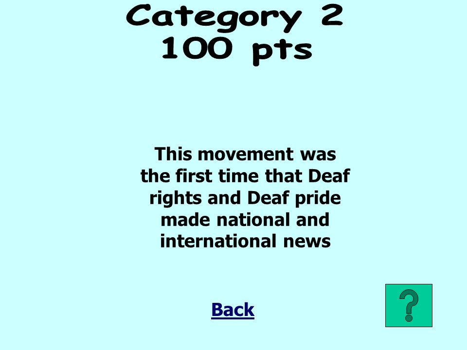 Category pts. This movement was the first time that Deaf rights and Deaf pride made national and international news.