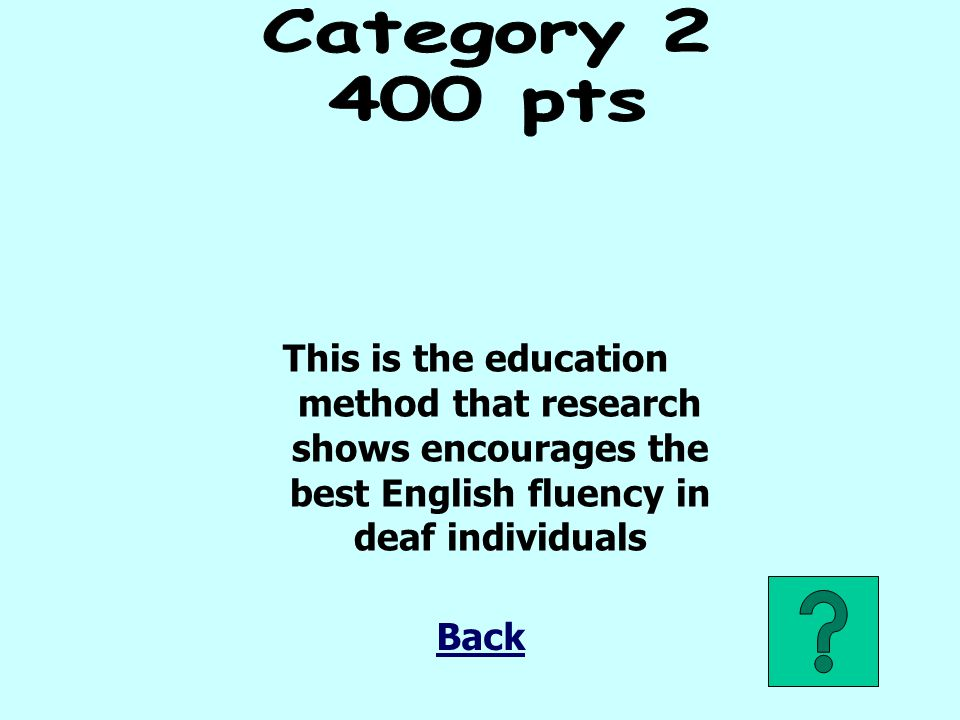 Category pts. This is the education method that research shows encourages the best English fluency in deaf individuals.