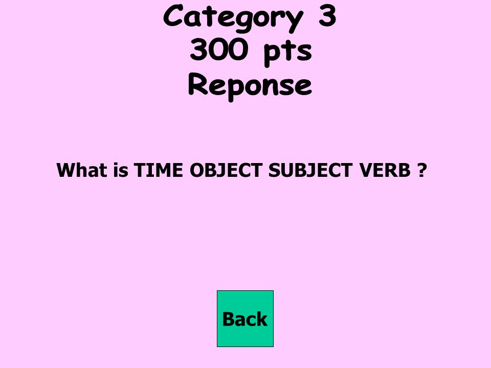 What is TIME OBJECT SUBJECT VERB