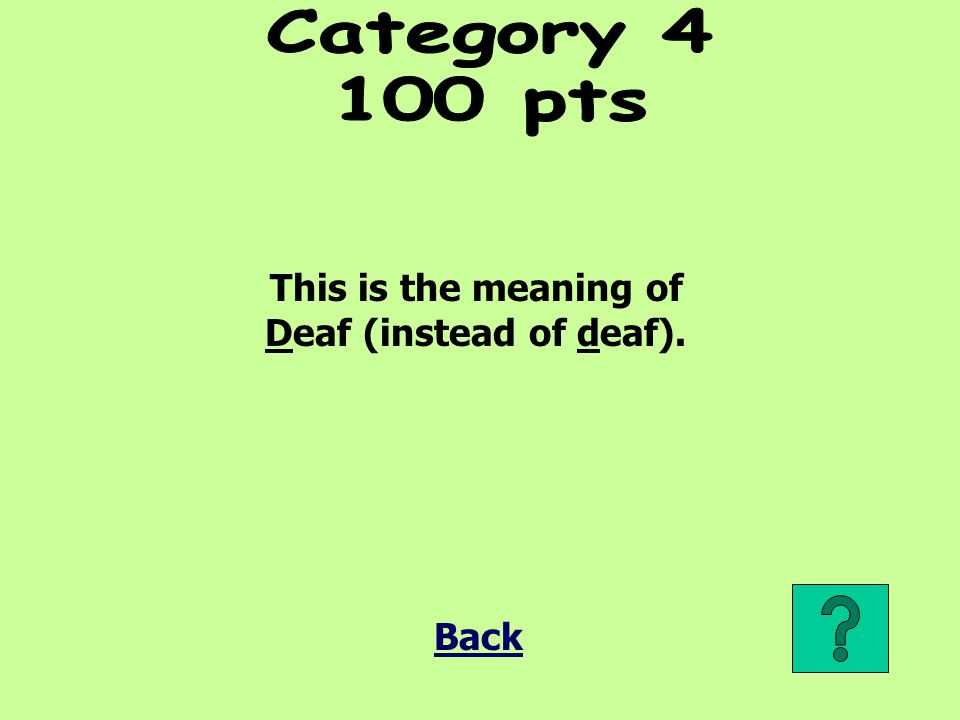 This is the meaning of Deaf (instead of deaf).