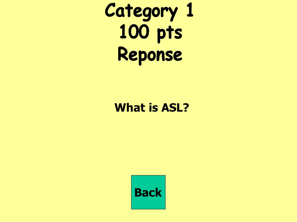 Category pts Reponse What is ASL Back