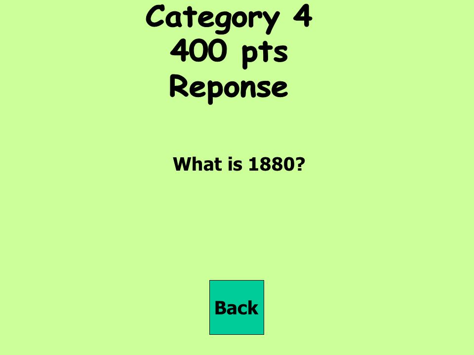 Category pts Reponse What is 1880 Back