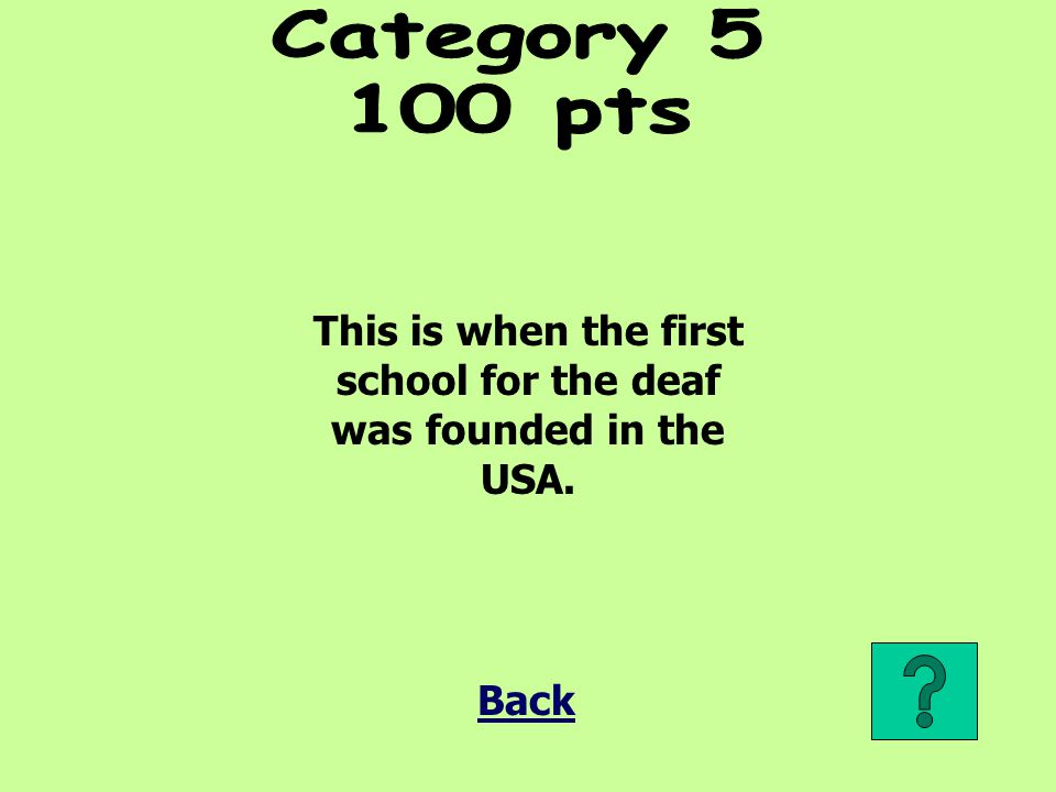 This is when the first school for the deaf was founded in the USA.