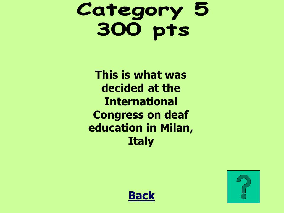 Category pts. This is what was decided at the International Congress on deaf education in Milan, Italy.