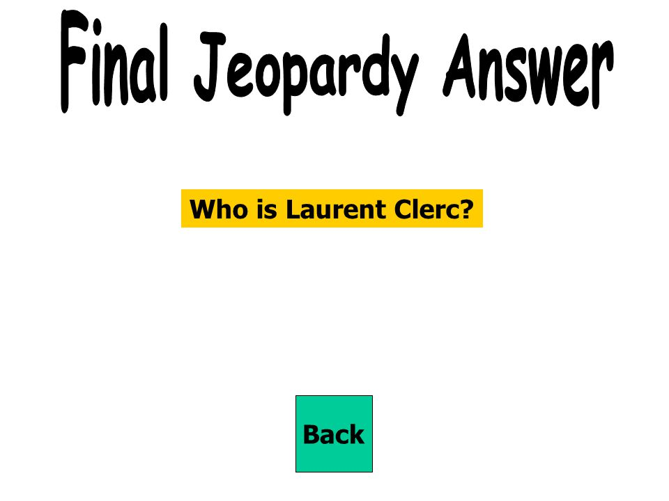 Final Jeopardy Answer Who is Laurent Clerc Back