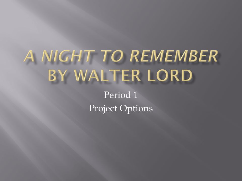 a plot summary of walter lords night to remember Walter lord was an american author, best known for his documentary-style non- fiction account, a night to remember, about the sinking of the rms titanic.