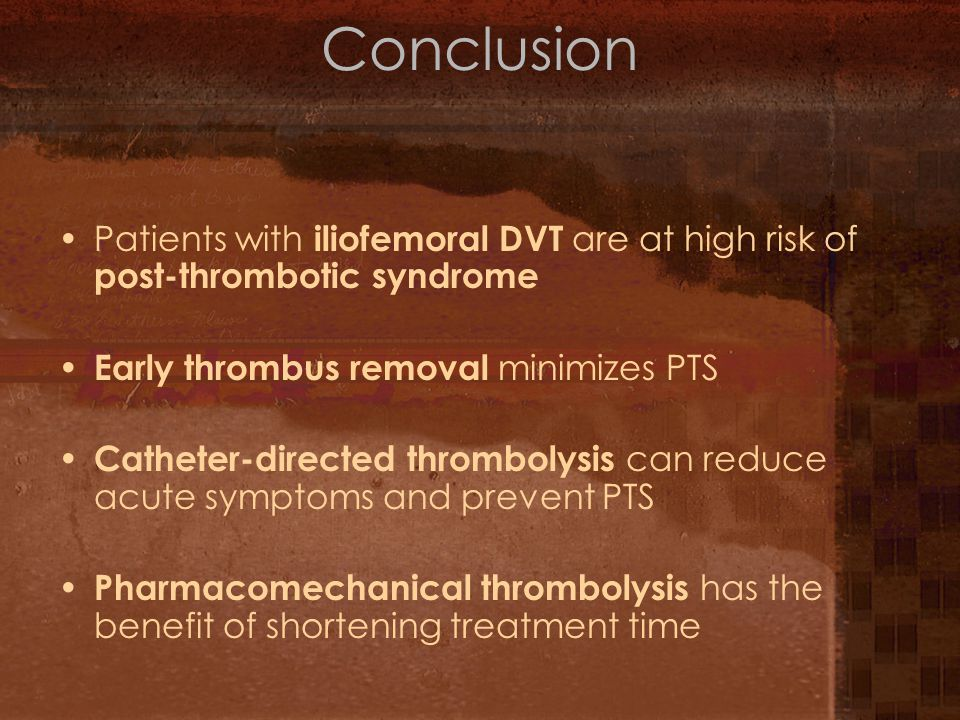 Conclusion Patients with iliofemoral DVT are at high risk of post-thrombotic syndrome. Early thrombus removal minimizes PTS.