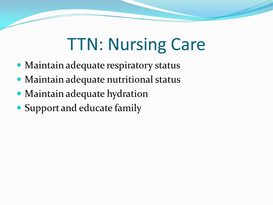 TTN: Nursing Care Maintain adequate respiratory status