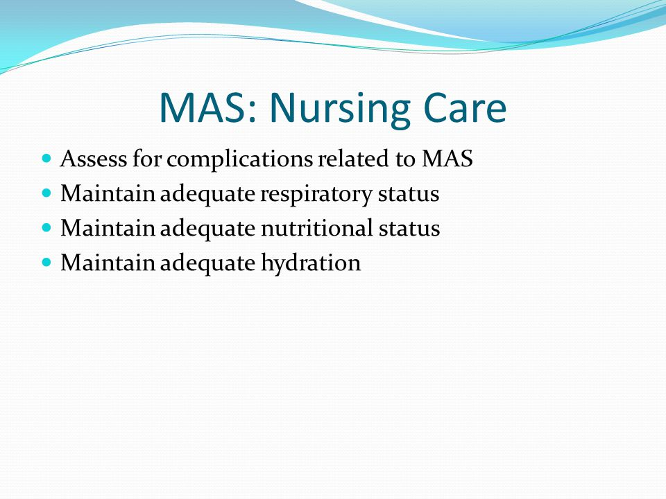 MAS: Nursing Care Assess for complications related to MAS