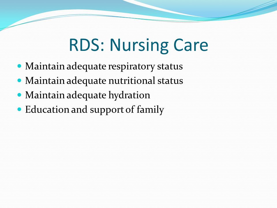 RDS: Nursing Care Maintain adequate respiratory status