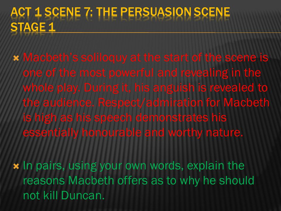 persuasion in macbeth Support that argument and closing an argument using persuasive techniques high school provide students with the following list of arguments: • macbeth is a victim of fate who was simply following his prescribed destiny when he committed the crimes • lady macbeth made macbeth murder king duncan and set him.