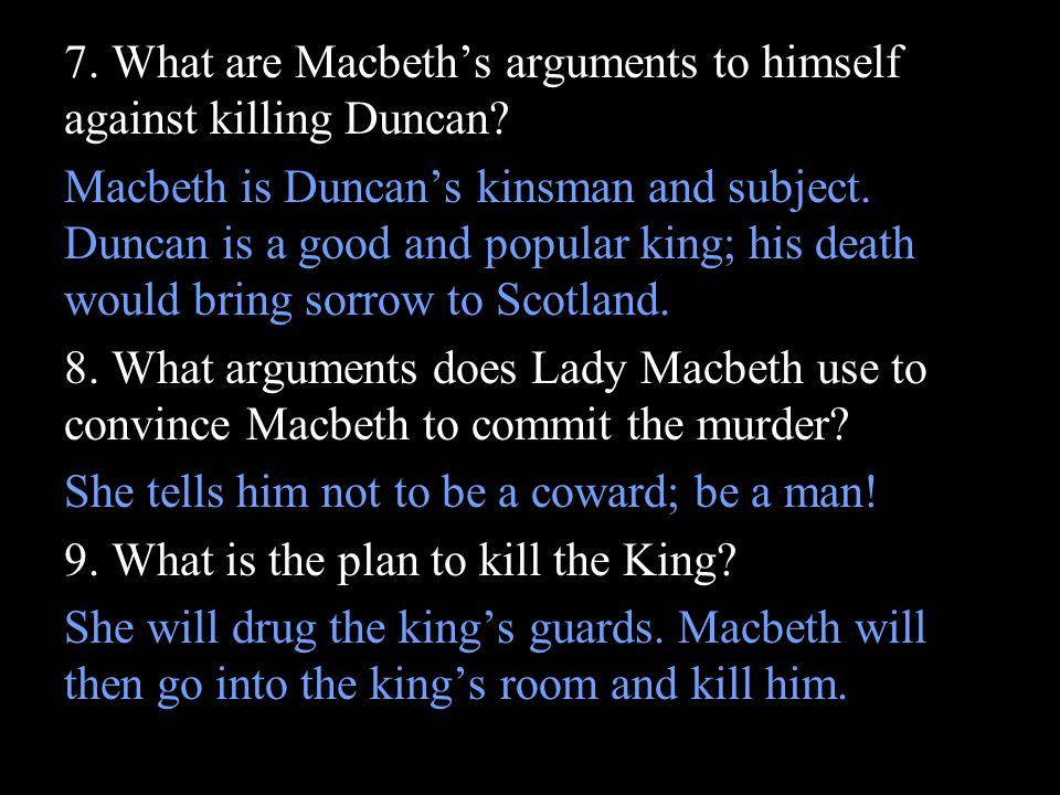 how does lady macbeth persuade macbeth to murder duncan During the night duncan was murder, what was the weather like stormy and  violent  who do lady macbeth blame for duncan death  who was blamed for  banquo murder  to persuade malcolm to return and get his country back.