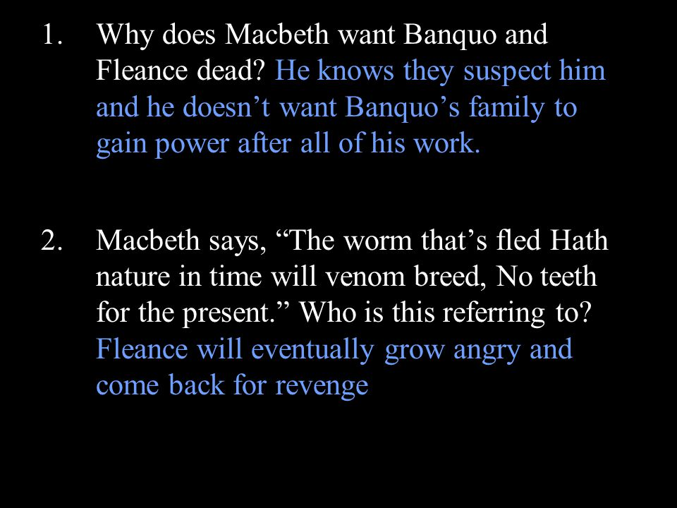 how and why does macbeth turn As king he starts killing off anyone he fears until duncan's son, malcolm, and lord macduff form in army in england to overthrow macbeth in the end malcolm becomes king, macbeth's wife goes insane and kills herself and mcduff shows up on stage with macbeth's head the big thing is that the play is cursed and it's bad.