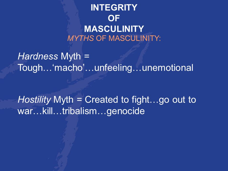 Hardness Myth = Tough…'macho'…unfeeling…unemotional