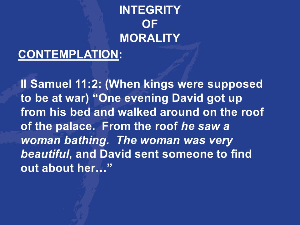 INTEGRITY OF. MORALITY. CONTEMPLATION: