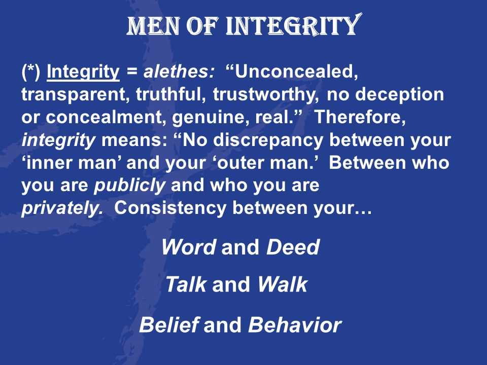 MEN OF INTEGRITY Word and Deed Talk and Walk Belief and Behavior