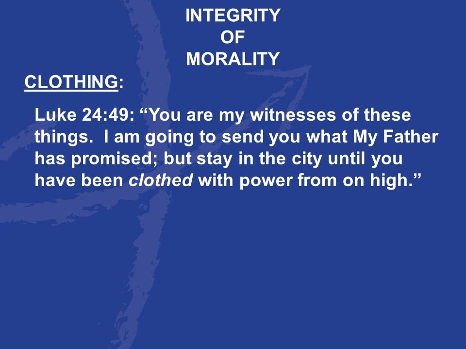 INTEGRITY OF. MORALITY. CLOTHING: