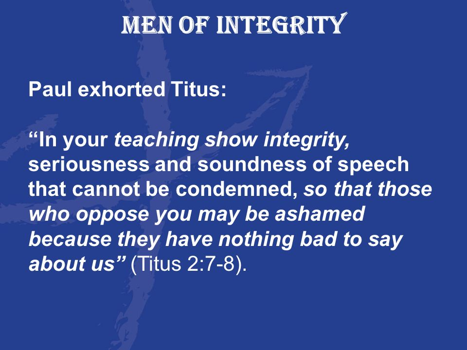 MEN OF INTEGRITY Paul exhorted Titus: