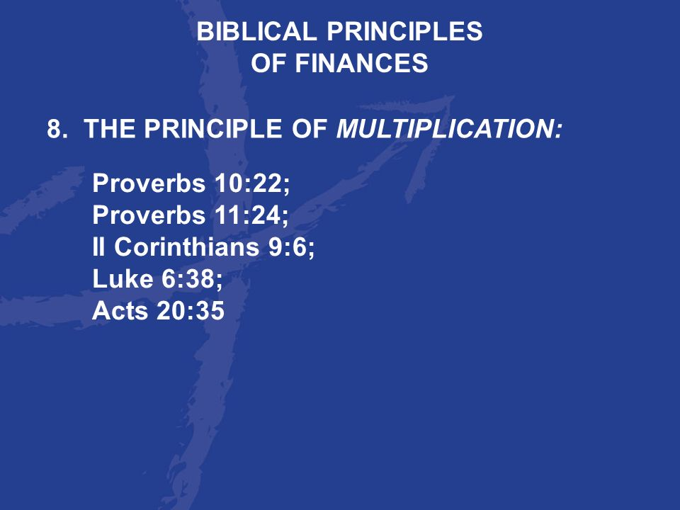 BIBLICAL PRINCIPLES OF FINANCES. 8. THE PRINCIPLE OF MULTIPLICATION: Proverbs 10:22; Proverbs 11:24;