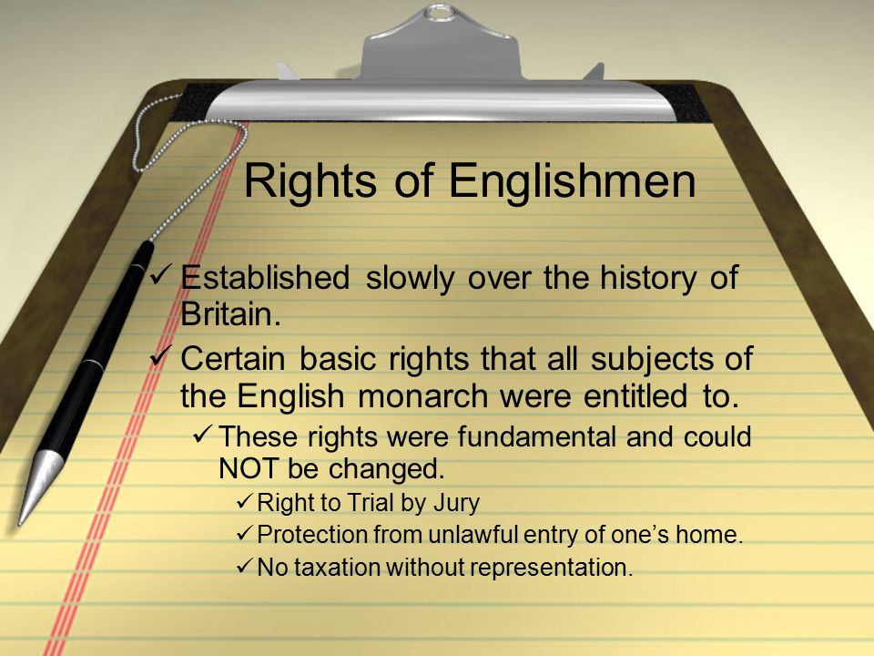 Rights of Englishmen Established slowly over the history of Britain.