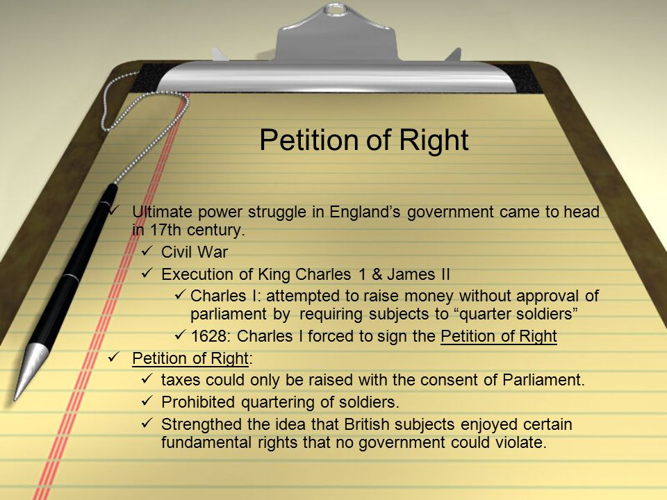 Petition of Right Ultimate power struggle in England's government came to head in 17th century. Civil War.