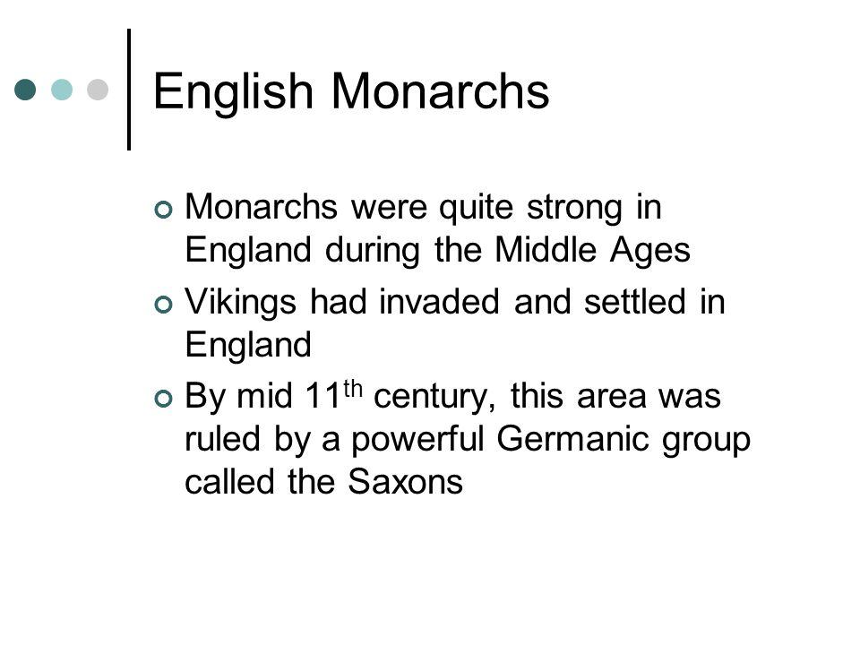 English Monarchs Monarchs were quite strong in England during the Middle Ages. Vikings had invaded and settled in England.
