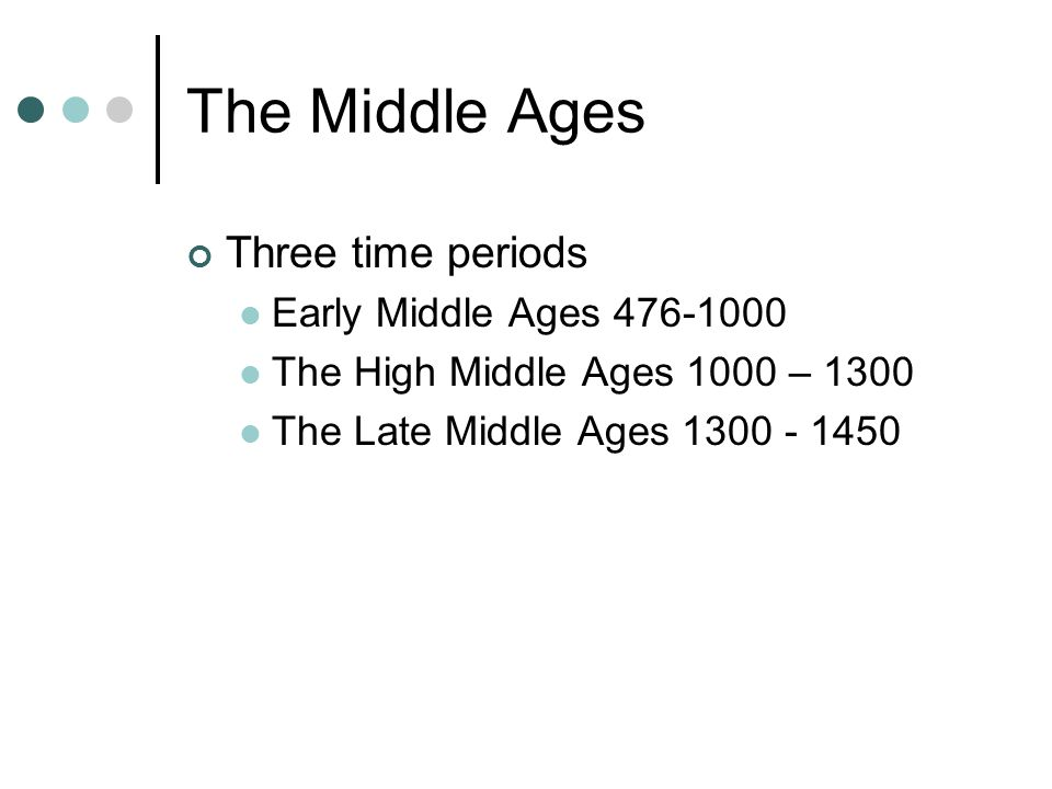 The Middle Ages Three time periods Early Middle Ages