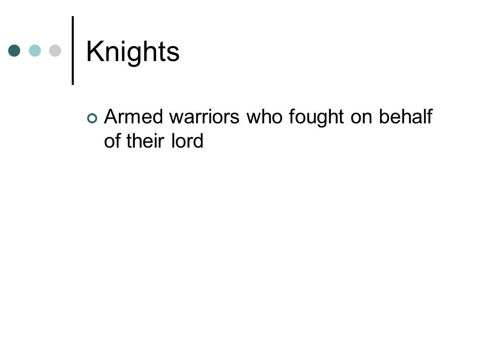 Knights Armed warriors who fought on behalf of their lord