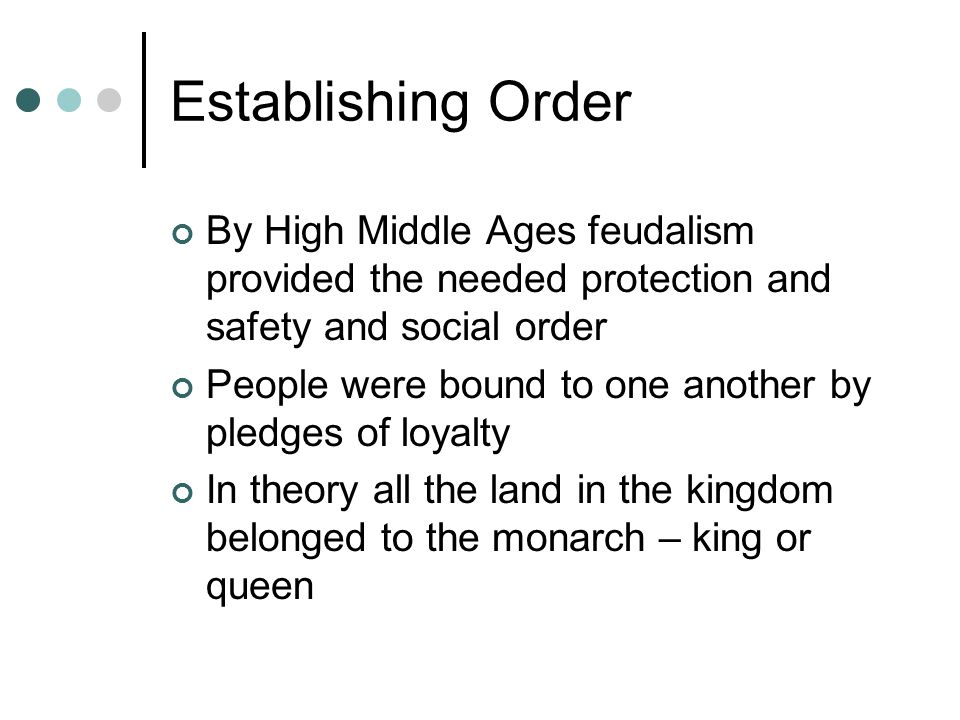 Establishing Order By High Middle Ages feudalism provided the needed protection and safety and social order.