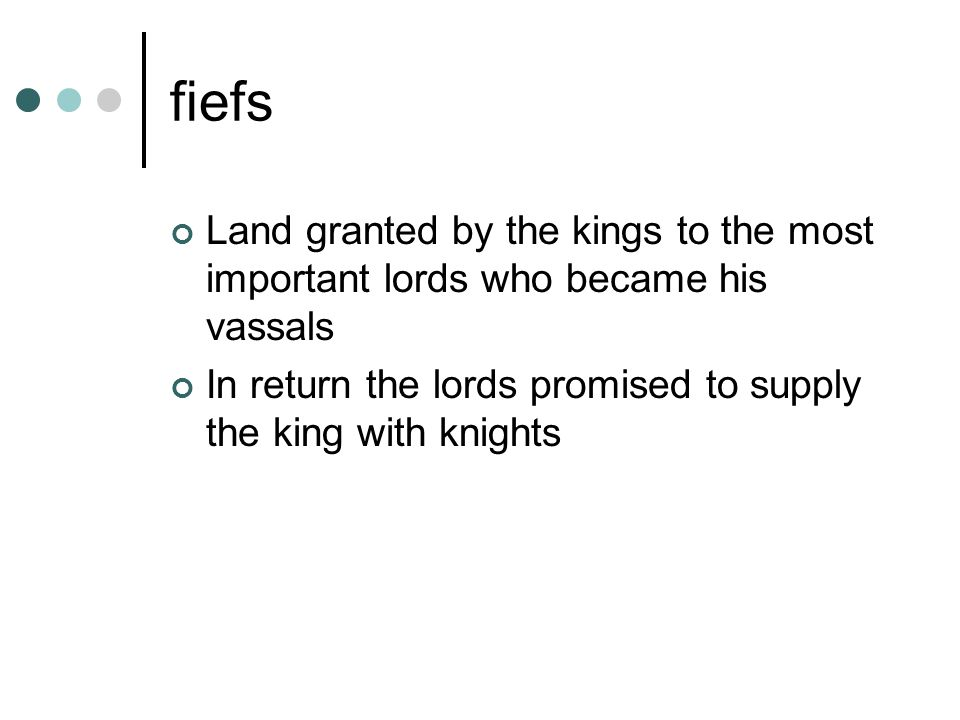 fiefs Land granted by the kings to the most important lords who became his vassals.