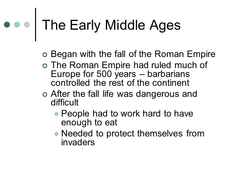 The Early Middle Ages Began with the fall of the Roman Empire