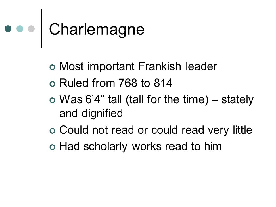 Charlemagne Most important Frankish leader Ruled from 768 to 814