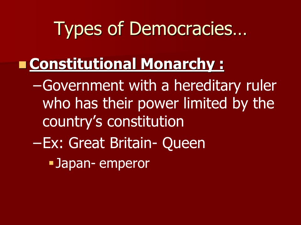 Types of Democracies… Constitutional Monarchy :