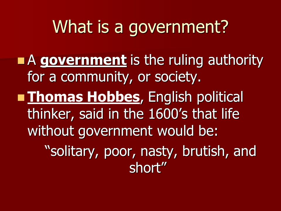 What is a government A government is the ruling authority for a community, or society.