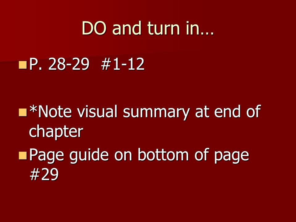 DO and turn in… P. 28-29 #1-12 *Note visual summary at end of chapter