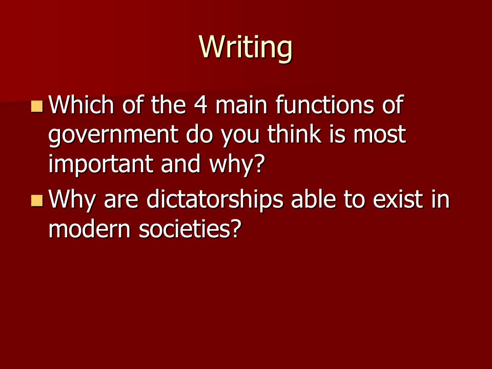 Writing Which of the 4 main functions of government do you think is most important and why.