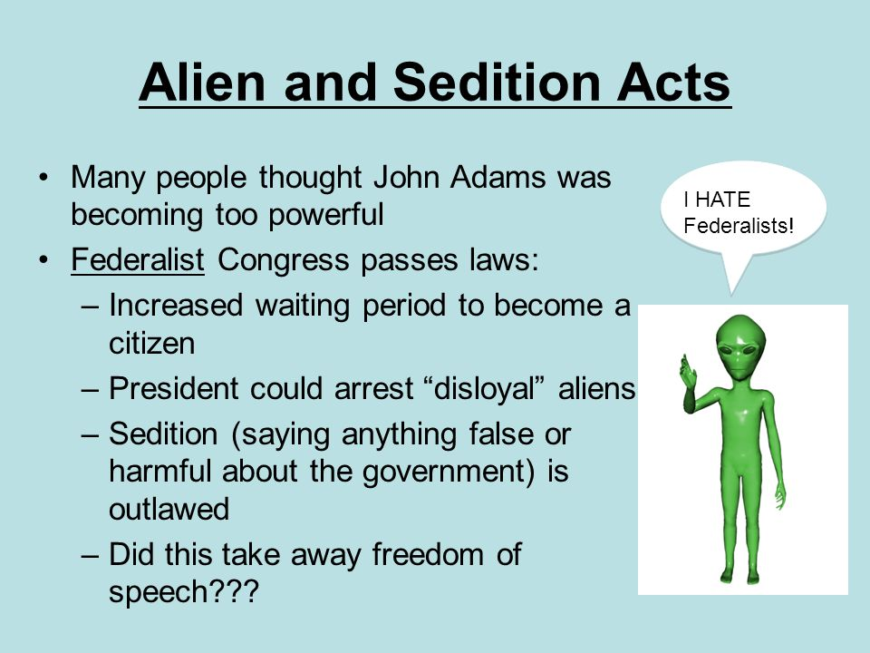 alien sedition acts Template:wikisource the alien and sedition acts were four bills passed in 1798 by the federalists in the 5th united states congress, who were waging an undeclared naval war with france, later known as the quasi-war.