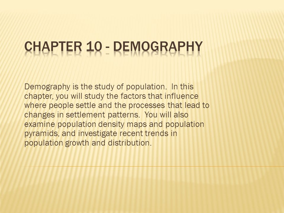 Chapter 10 Demography Demography Is The Study Of Population In This Chapter You Will Study The Factors That Influence Where People Settle And The