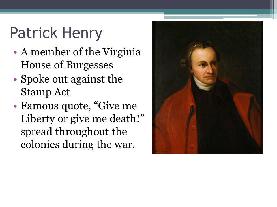 Patrick Henry A member of the Virginia House of Burgesses