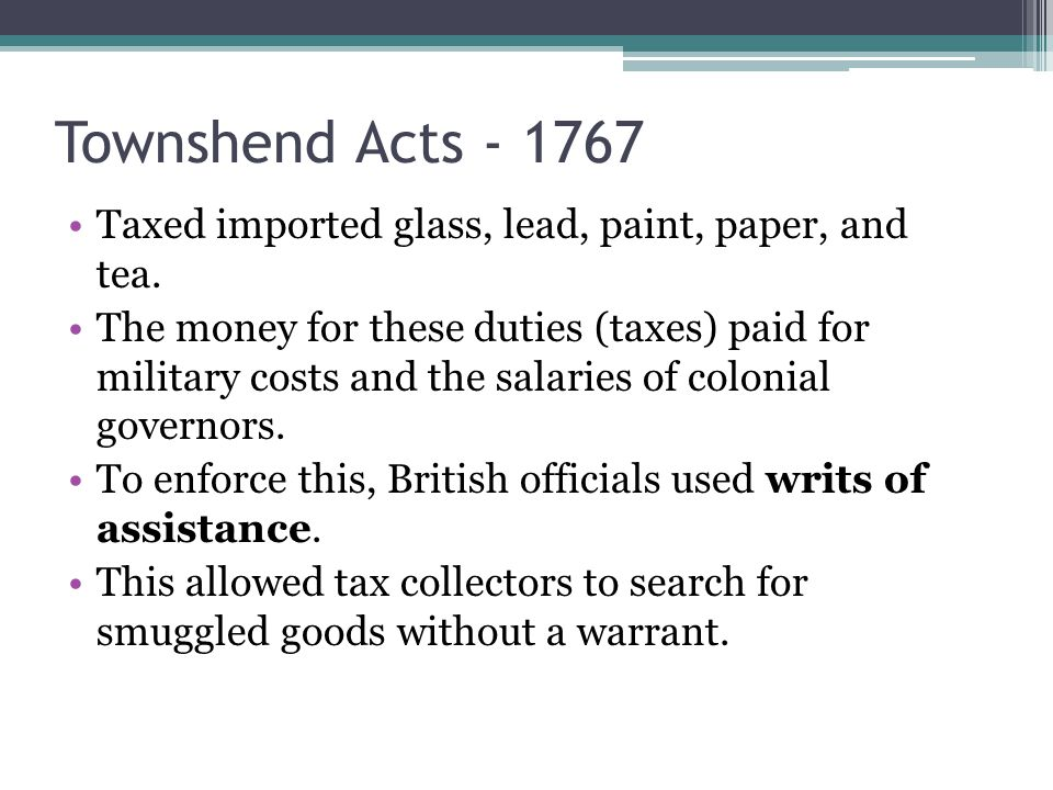 Townshend Acts Taxed imported glass, lead, paint, paper, and tea.