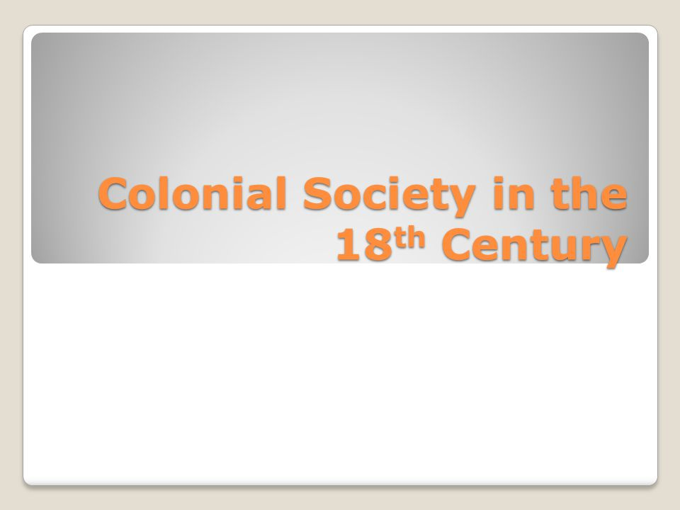 colonial society in the 18th century Chapter 3: colonial society in the eighteenth century 1 population growth a dramatic spike of population b at first, immigration was the main source of population growth, until death rate decreased and.