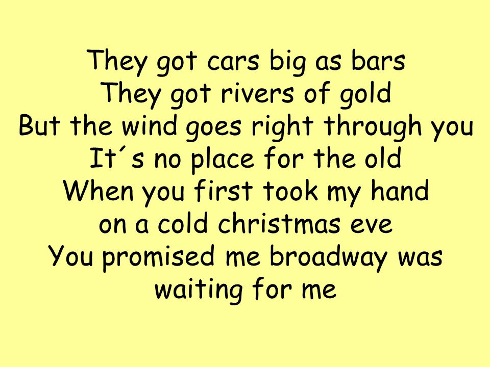 It was christmas eve babe In the drunk tank An old man said to me ...