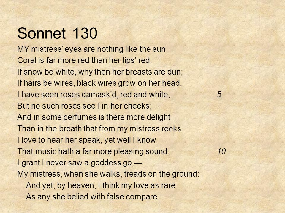 """compare my mistress eyes are nothing like the sun shall i compare thee to a summers day From sonnet 18 'shall i compare thee to a summer's day' to sonnet 130 """"my  mistresses eyes are nothing like the sun"""", the figurative language."""