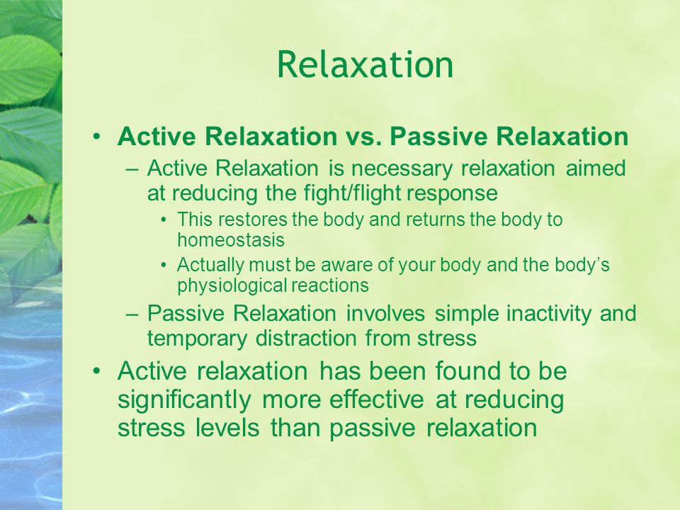 active relaxation Active relaxation typically involves tightening and relaxing four major muscle groups: face and neck, arms and shoulders, chest and back, and buttocks and legs.