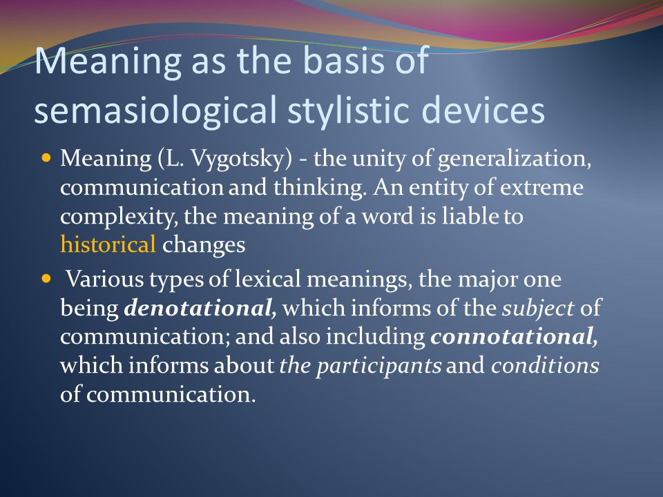 stylistic semasiology Stylistics was recognized as a branch of general linguistics in the 1950s   stylistics interrelates with semasiology, which is a branch of linguistics, that  studies.