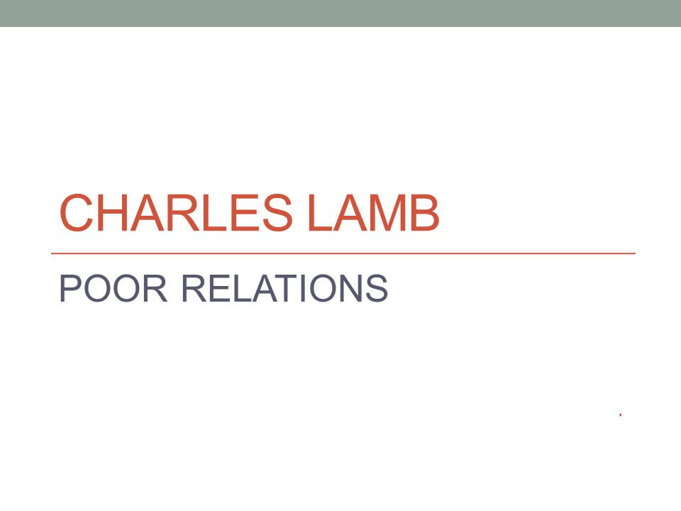 poor relation by charles lamb 13 intergroup relations  english author charles lamb i have no race prejudices, and i think i have no color prejudices nor creed prejudices  vs iraq racism.