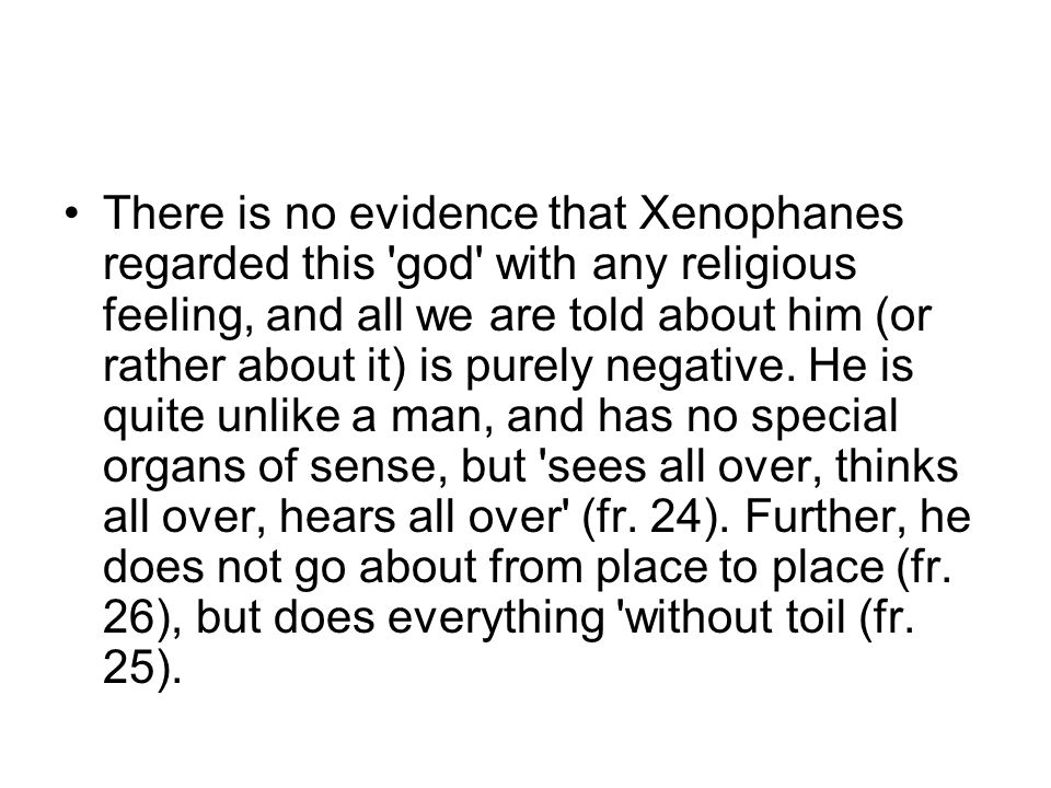 There is no evidence that Xenophanes regarded this god with any religious feeling, and all we are told about him (or rather about it) is purely negative.
