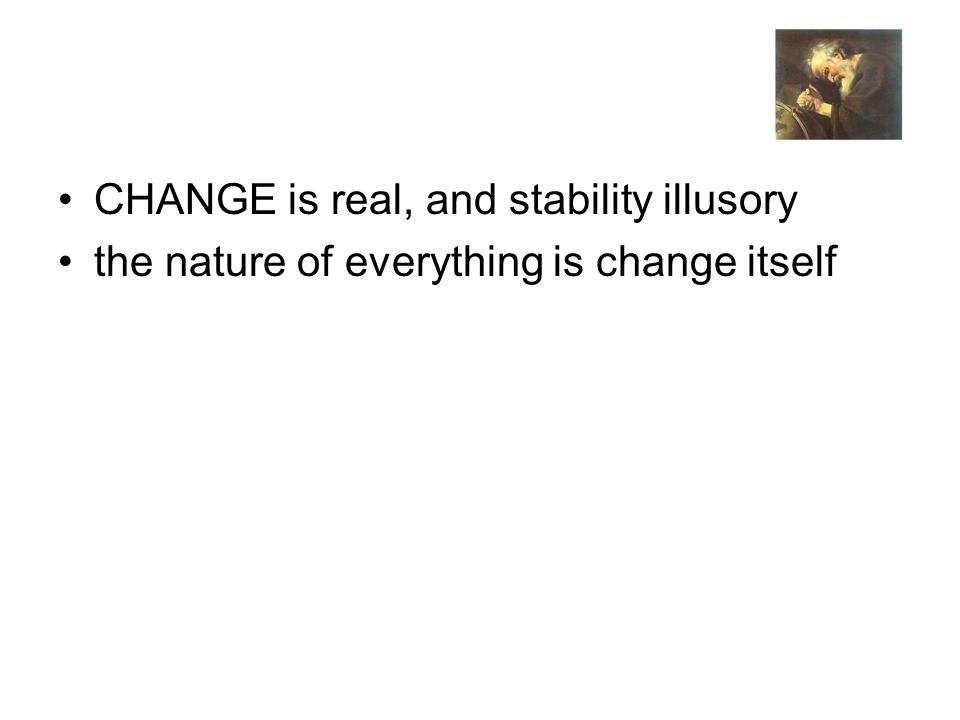 CHANGE is real, and stability illusory