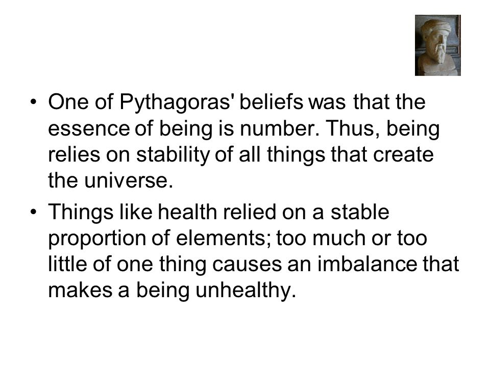 One of Pythagoras beliefs was that the essence of being is number